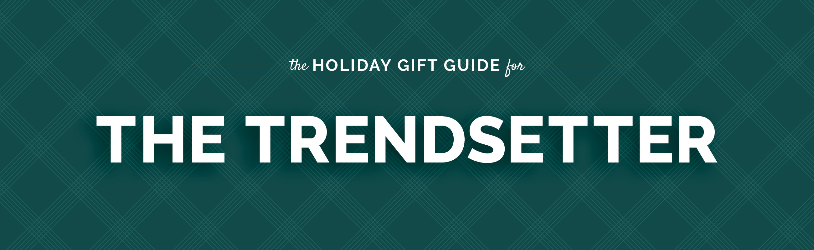 The Trend Setter Gift Guide